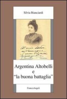 Argentina Altobelli e «La buona battaglia» - Silvia Bianciardi - copertina