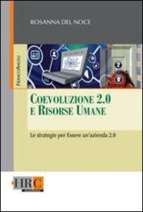 Libro Coevoluzione 2.0 e risorse umane. Le strategie per essere un'azienda 2.0 Rosanna Del Noce