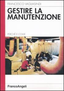 Foto Cover di Gestire la manutenzione, Libro di Francesco Vagliasindi, edito da Franco Angeli