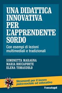 Libro Una didattica innovativa per l'apprendente sordo. Con esempi di lezioni multimediali e tradizionali Simonetta Maragna , Maria Roccaforte , Elena Tomasuolo