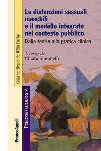 Libro Le disfunzioni sessuali maschili e il modello integrato nel contesto pubblico. Dalla teoria alla pratica clinica
