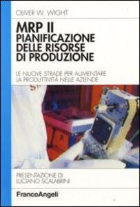 Libro MRP II: pianificazione delle risorse di produzione. Le nuove strade per aumentare la produttività nelle aziende Oliver W. Wight