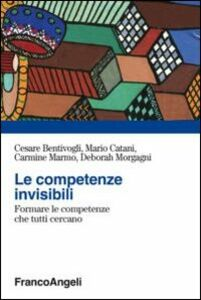 Foto Cover di Le competenze invisibili. Formare le competenze che tutti cercano, Libro di  edito da Franco Angeli