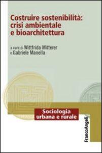 Foto Cover di Costruire sostenibilità: crisi ambientale e bioarchitettura, Libro di  edito da Franco Angeli