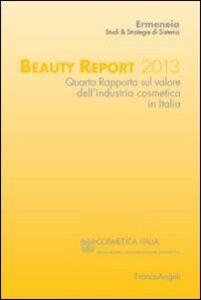 Foto Cover di Beauty report 2013. Quarto rapporto sul valore dell'industria cosmetica in Italia, Libro di  edito da Franco Angeli