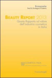 Libro Beauty report 2013. Quarto rapporto sul valore dell'industria cosmetica in Italia