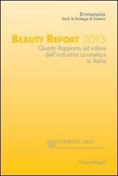 Beauty report 2013. Quarto rapporto sul valore dell'industria cosmetica in Italia