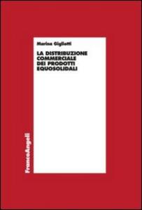 Libro La distribuzione commerciale dei prodotti equosolidali Marina Gigliotti