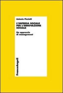 Libro L' impresa sociale per l'innovazione sociale. Un approccio di management Antonio Picciotti