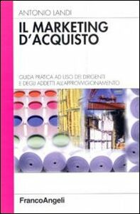 Libro Il marketing d'acquisto. Guida pratica ad uso dei dirigenti e degli addetti all'approvvigionamento Antonio Landi