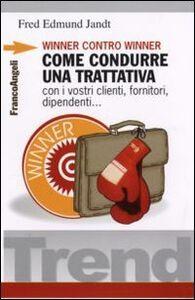 Foto Cover di Winner contro winner. Come condurre una trattativa con i vostri clienti, fornitori, dipendenti..., Libro di Fred E. Jandt, edito da Franco Angeli