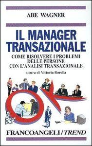 Libro Il manager transazionale. Come risolvere i problemi delle persone con l'analisi transazionale Abe Wagner