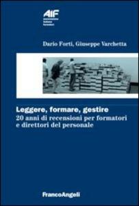 Libro Leggere, formare, gestire. 20 anni di recensioni per formatori e direttori del personale Dario Forti , Giuseppe Varchetta