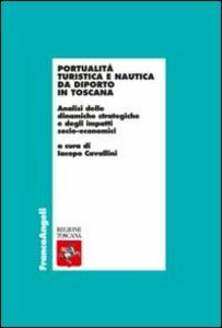Foto Cover di Portualità turistica e nautica da diporto in Toscana. Analisi delle dinamiche strategiche e degli impatti socio-economici, Libro di  edito da Franco Angeli
