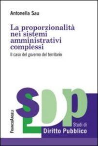 Libro La proporzionalità nei sistemi amministrativi complessi. Il caso del governo del territorio Antonella Sau