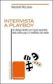 Intervista a Playboy. Un dialogo diretto con il gran sacerdote della cultura pop e il metafisico dei media