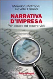 Libro Narrativa d'impresa. Per essere ed essere visti Maurizio Matrone , Davide Pinardi
