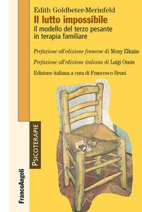 Foto Cover di Il lutto impossibile. Il modello del terzo pesante in terapia familiare, Libro di Edith Goldbeter-Merinfeld, edito da Franco Angeli
