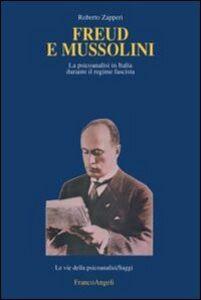 Libro Freud e Mussolini. La psicoanalisi in Italia durante il regime fascista Roberto Zapperi