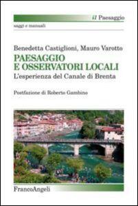 Foto Cover di Paesaggio e osservatori locali. L'esperienza del canale di Brenta, Libro di Benedetta Castiglioni,Mauro Varotto, edito da Franco Angeli