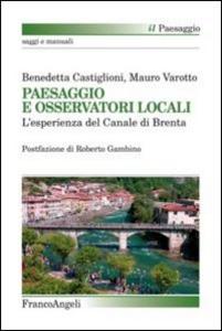 Libro Paesaggio e osservatori locali. L'esperienza del canale di Brenta Benedetta Castiglioni , Mauro Varotto