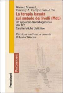 Foto Cover di La terapia basata sul metodo dei livelli (MDL). Un approccio transdiagnostico alla TCC. Caratteristiche distintive, Libro di AA.VV edito da Franco Angeli