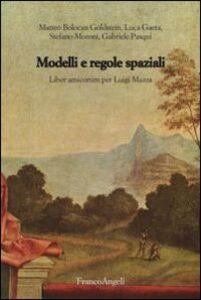 Foto Cover di Modelli e regole spaziali. Liber amicorum per Luigi Mazza, Libro di  edito da Franco Angeli