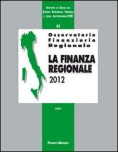 Foto Cover di Osservatorio finanziario regionale. Vol. 35: La finanza regionale 2012., Libro di  edito da Franco Angeli
