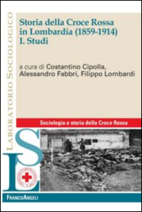 Libro Storia della Croce Rossa in Lombardia (1859-1914). Vol. 1: Studi.