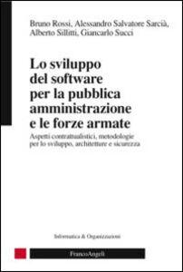 Libro Lo sviluppo del software per la pubblica amministrazione e le forze armate. Aspetti contrattualistici, metodologie per lo sviluppo, architetture e sicurezza