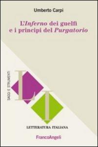Libro L' inferno dei guelfi e i principi del purgatorio Umberto Carpi
