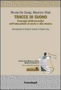 Libro Tracce di suono. Paesaggi elettroacustici nell'educazione al suono e alla musica Nicola De Giorgi , Maurizio Vitali