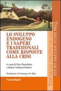 Libro Lo sviluppo endogeno e i saperi tradizionali come risposte alla crisi