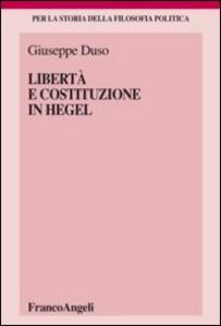 Libro Libertà e Costituzione in Hegel Giuseppe Duso