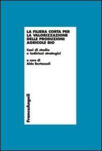 Foto Cover di La filiera corta per la valorizzazione delle produzioni agricole bio. Casi di studio e indirizzi strategici, Libro di  edito da Franco Angeli