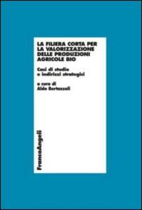 Libro La filiera corta per la valorizzazione delle produzioni agricole bio. Casi di studio e indirizzi strategici
