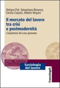 Libro Il mercato del lavoro tra crisi e postmodernità. L'esperienza del caso genovese