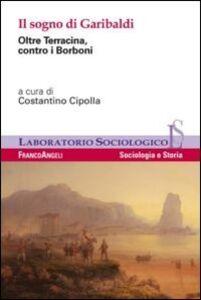 Foto Cover di Il sogno di Garibaldi. Oltre Terracina, contro i Borboni, Libro di  edito da Franco Angeli