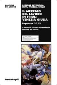 Il mercato del lavoro in Friuli Venezia Giulia. Rapporto 2013