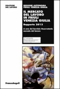 Libro Il mercato del lavoro in Friuli Venezia Giulia. Rapporto 2013
