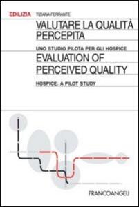 Libro Valutare la qualità percepita. Uno studio pilota per gli hospice-Evaluation of perceived quality. Hospice: a pilot study Tiziana Ferrante