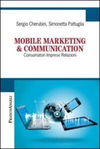 Libro Mobile marketing & communication. Consumatori imprese relazioni Sergio Cherubini , Simonetta Pattuglia