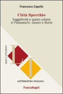 Libro Città specchio. Soggettività e spazio urbano in Palazzeschi, Govoni e Boine Francesco Capello