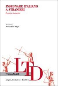 Libro Insegnare italiano a stranieri. Percorsi formativi