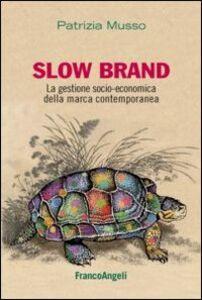 Libro Slow brand. La gestione socio-economica della marca contemporanea Patrizia Musso