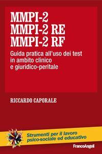Libro MMPI-2, MMPI-2 RE e MMPI-2 RF. Guida pratica all'uso dei test in ambito clinico e giuridico-peritale Riccardo Caporale