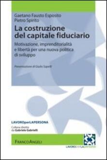 La costruzione del capitale fiduciario. Motivazione, imprenditorialità e libertà per una nuova politica dello sviluppo.pdf