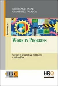 Foto Cover di Work in progress. Scenari e prospettive del lavoro e del welfare, Libro di Giordano Fatali,Giampiero Falasca, edito da Franco Angeli