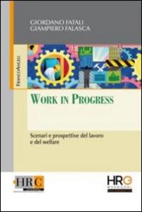 Libro Work in progress. Scenari e prospettive del lavoro e del welfare Giordano Fatali , Giampiero Falasca