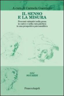 Il senso e la misura. Processi valutativi nella presa in carico e nella cura psichica in una prospettiva psicoanalitica.pdf